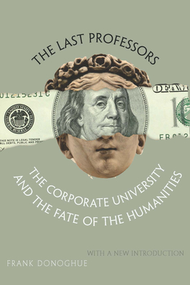 The Last Professors: The Corporate University and the Fate of the Humanities, with a New Introduction Cover Image