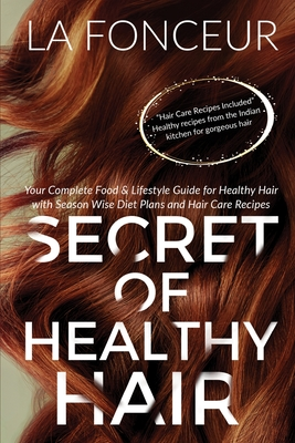 Secret of Healthy Hair (Author Signed Copy): Your Complete Food & Lifestyle Guide for Healthy Hair with Season Wise Diet Plans and Hair Cover Image
