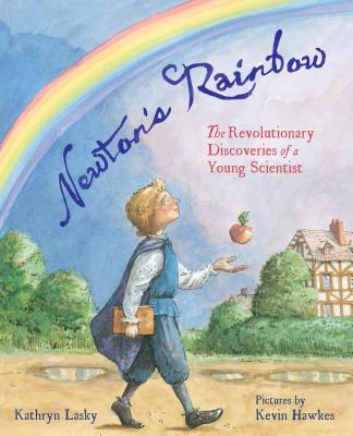 Newton's Rainbow: The Revolutionary Discoveries of a Young Scientist Cover Image