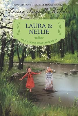 Laura & Nellie: Reillustrated Edition (Little House Chapter Book #4) Cover Image