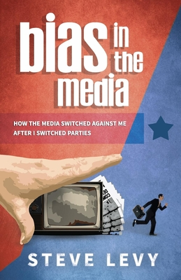 Bias in the Media: How the Media Switched Against Me After I Switched Parties Cover Image