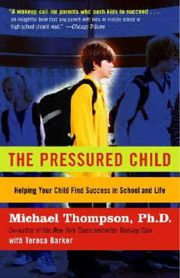 The Pressured Child: Freeing Our Kids from Performance Overdrive and Helping Them Find Success in School and Life Cover Image