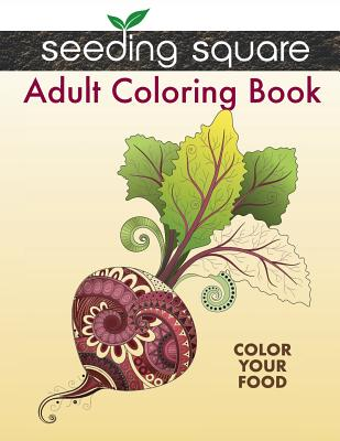 Seeding Square Adult Coloring Book: Color Your Food Cover Image