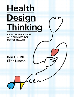 Health Design Thinking: Creating Products and Services for Better Health Cover Image