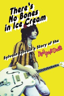 There's No Bones in Ice Cream: Sylvain Sylvain's Story of the New York Dolls Cover Image