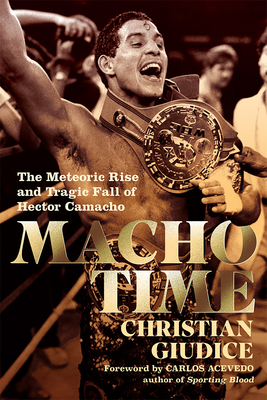 Macho Time: The Meteoric Rise and Tragic Fall of Hector Camacho (Gift Edition) Cover Image
