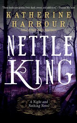Nettle King (Night and Nothing #3) Cover Image