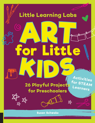 Little Learning Labs: Art for Little Kids: 26 Playful Projects for Preschoolers; Activities for STEAM Learners Cover Image