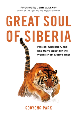Great Soul of Siberia: Passion, Obsession, and One Man's Quest for the World's Most Elusive Tiger Cover Image