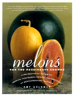 Melons for the Passionate Grower: With Practical Advice on Growing, Pollinating, Picking, and Preparing an Extraordinary Harvest Cover Image