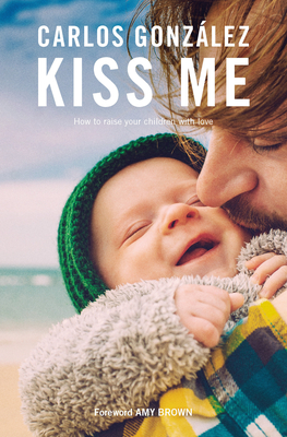 Kiss Me: How to Raise Your Children with Love Cover Image