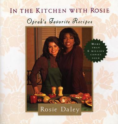In the Kitchen with Rosie: Oprah's Favorite Recipes Cover Image