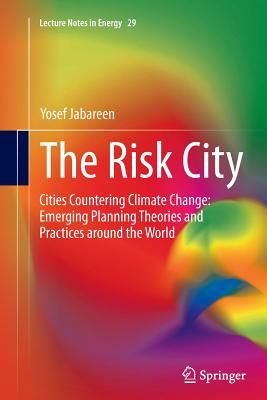The Risk City: Cities Countering Climate Change: Emerging Planning Theories and Practices Around the World (Lecture Notes in Energy #29) Cover Image