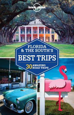 Lonely Planet Florida & the South's Best Trips: 28 Amazing Road Trips Cover Image