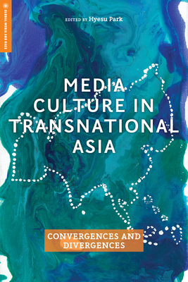 Media Culture in Transnational Asia: Convergences and Divergences (Global Media and Race) Cover Image