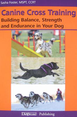 Canine Cross Training: Building Balance, Strength and Endurance in Your Dog Cover Image