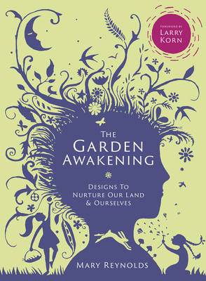 The Garden Awakening: Designs to Nurture Our Land and Ourselves Cover Image