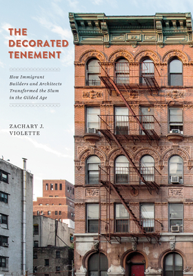 The Decorated Tenement: How Immigrant Builders and Architects Transformed the Slum in the Gilded Age Cover Image