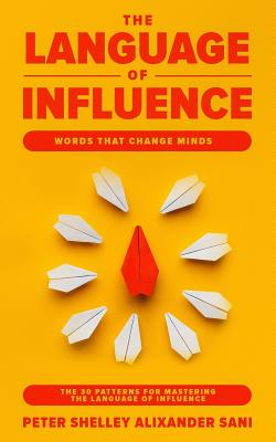 The Language of Influence: Words that Change Minds The 30 Patterns for Mastering the Language of Influence Psychology Analyze, People, Dark and p Cover Image
