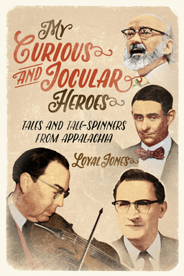 My Curious and Jocular Heroes: Tales and Tale-Spinners from Appalachia Cover Image