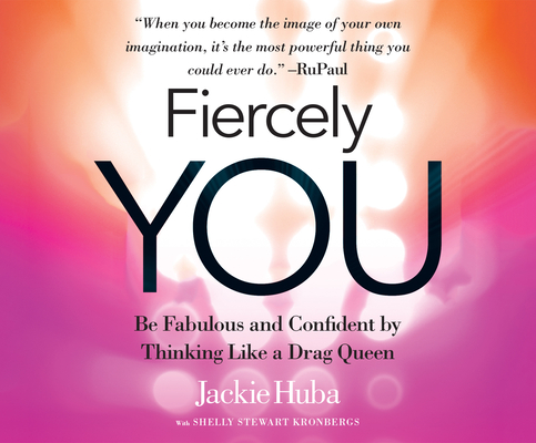 Fiercely You: Be Fabulous and Confident by Thinking Like a Drag Queen Cover Image
