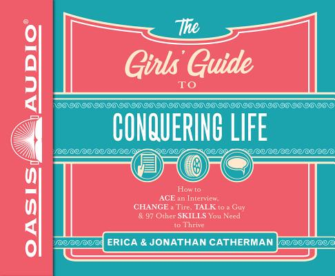 The Girls' Guide to Conquering Life (Library Edition): How to Ace an Interview, Change a Tire, Talk to a Guy, & 97 Other Skills You Need to Thrive Cover Image