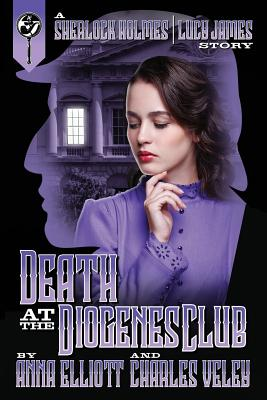 Death at the Diogenes Club: A Sherlock Holmes and Lucy James Mystery (Sherlock Holmes and Lucy James Mysteries #6) Cover Image