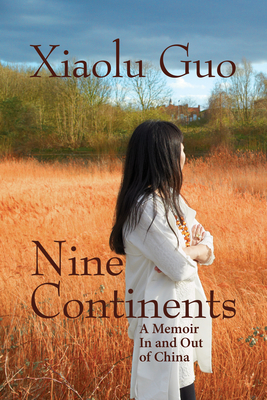 Nine Continents: A Memoir in and Out of China by Xiaolu Guo