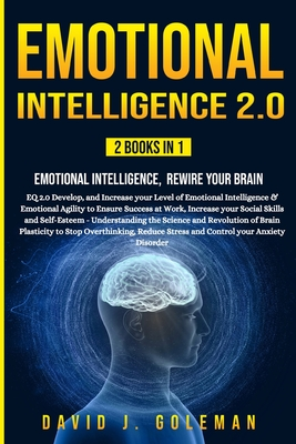 Emotional Intelligence 2.0: 2 Books in 1 - Emotional Intelligence, Rewire your Brain: EQ 2.0 Develop, and Increase your Level of Emotional Intelli Cover Image