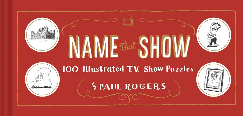 Name That Show: 100 Illustrated T.V. Show Puzzles (Trivia Game, TV Show Game, Book about Television) Cover Image