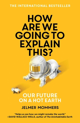 How Are We Going to Explain This?: Our Future on a Hot Earth Cover Image