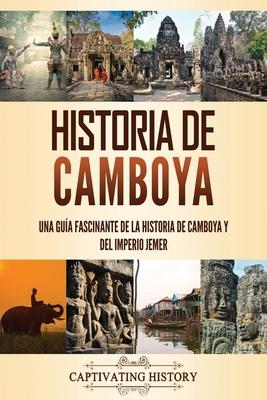 Historia de Camboya: Una guía fascinante de la historia de Camboya y del Imperio Jemer Cover Image