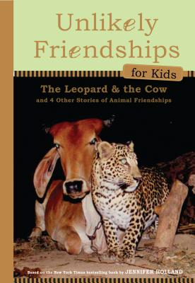 Unlikely Friendships for Kids: The Leopard & the Cow: And Four Other Stories of Animal Friendships Cover Image