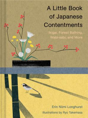 A Little Book of Japanese Contentments: Ikigai, Forest Bathing, Wabi-sabi, and More (Japanese Books, Mindfulness Books, Books about Culture, Spiritual Books) Cover Image