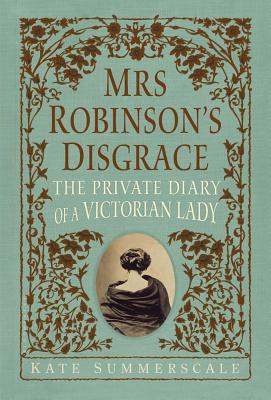 Mrs. Robinson's Disgrace: The Private Diary of a Victorian Lady Cover Image