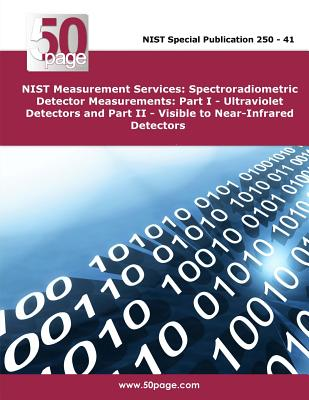 NIST Measurement Services: Spectroradiometric Detector Measurements: Part I - Ultraviolet Detectors and Part II - Visible to Near-Infrared Detect Cover Image