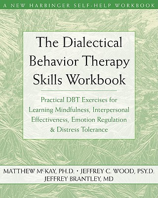 The Dialectical Behavior Therapy Skills Workbook: Practical Dbt Exercises for Learning Mindfulness, Interpersonal Effectiveness, Emotion Regulation, a (New Harbinger Self-Help Workbook) Cover Image