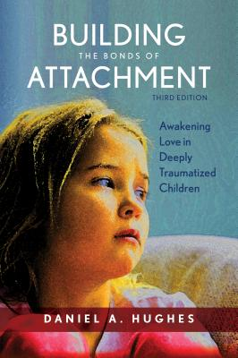 Building the Bonds of Attachment: Awakening Love in Deeply Traumatized Children, Third Edition Cover Image