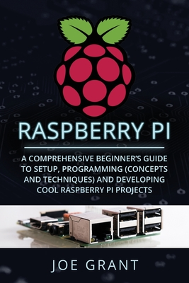 Raspberry Pi: A Comprehensive Beginner's Guide to Setup, Programming(Concepts and techniques) and Developing Cool Raspberry Pi Proje Cover Image