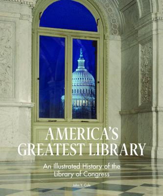 America's Greatest Library: An Illustrated History of the Library of Congress Cover Image