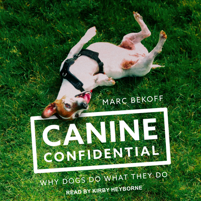 Canine Confidential: Why Dogs Do What They Do Cover Image