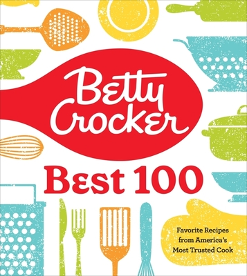 Betty Crocker Best 100: Favorite Recipes from America's Most Trusted Cook Cover Image