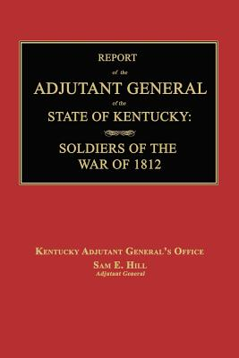 Report of the Adjutant General of the State of Kentucky: Soldiers of the War of 1812., with a New Added Index. Cover Image