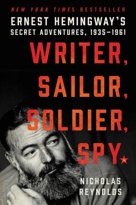 Writer, Sailor, Soldier, Spy: Ernest Hemingway's Secret Adventures, 1935-1961 Cover Image