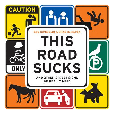 This Road Sucks: And Other Street Signs We Really Need ...