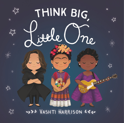 Think Big, Little One (Vashti Harrison) Cover Image