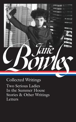 Jane Bowles: Collected Writings (LOA #288): Two Serious Ladies / In the Summer House / stories & other writings / letters Cover Image