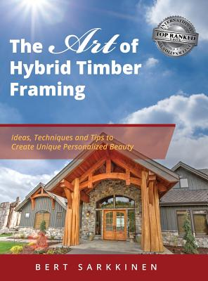 The Art of Hybrid Timber Framing: Ideas, Techniques and Tips to Create Unique Personalized Beauty Cover Image