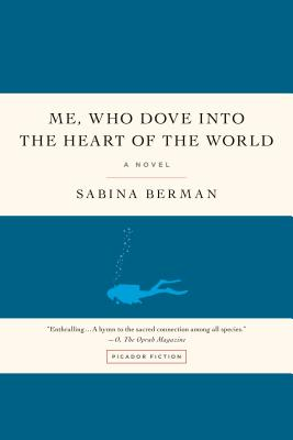 Me, Who Dove into the Heart of the World: A Novel Cover Image