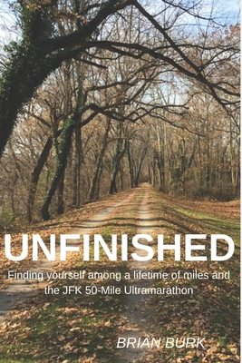 Unfinished: Finding yourself among a lifetime of miles and the JFK 50-mile Ultramarathon Cover Image